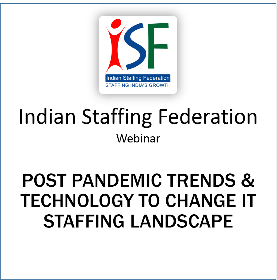 Webinar on Post Pandemic Trends & Technology to Change IT Staffing Landscape: Indian Staffing Federation